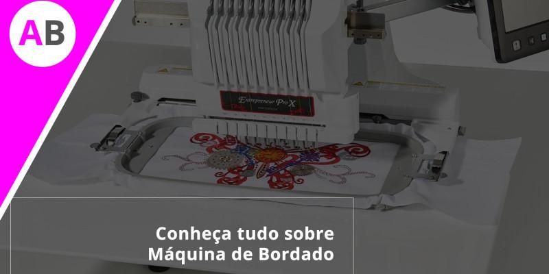 Aprenda tudo sobre máquina de bordado