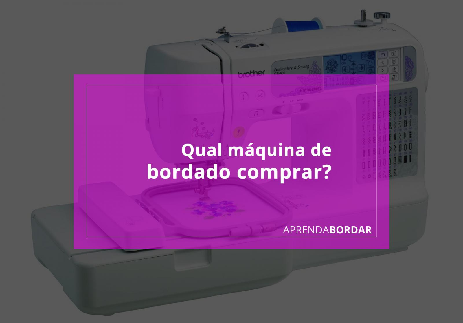 Qual máquina de bordado devo comprar?