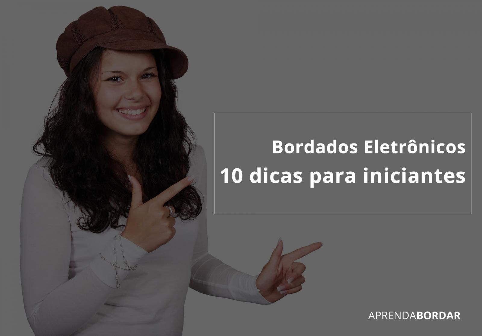 Bordados eletrônicos 10 dicas para iniciantes